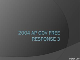 2004 AP  Gov  Free Response 3