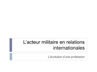 L'acteur militaire en relations internationales