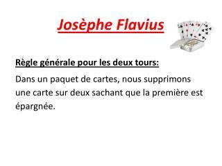 Josèphe Flavius Règle  générale pour les deux tours: