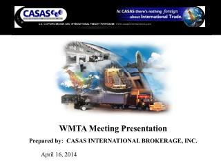 WMTA Meeting Presentation  Prepared by:  CASAS INTERNATIONAL BROKERAGE, INC.