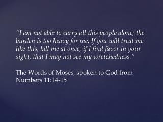 The Words of Moses, spoken to God from Numbers 11:14-15