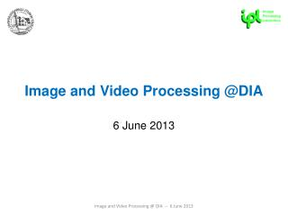 Image and Video Processing @DIA 6 June 2013
