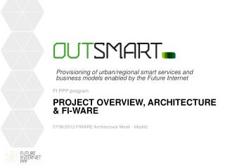 Project overview, Architecture & FI-WARE