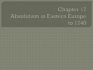 Chapter 17 Absolutism in Eastern Europe to 1740