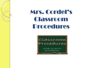 Mrs.  Cordel's  Classroom Procedures