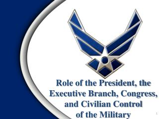 Role of the President, the Executive Branch, Congress, and Civilian Control  of  the Military
