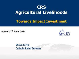 CRS  Agricultural Livelihoods Towards Impact Investment