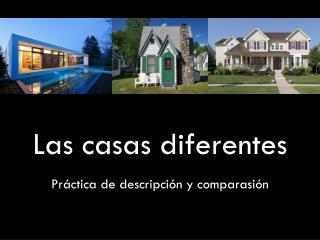 Las casas  diferentes