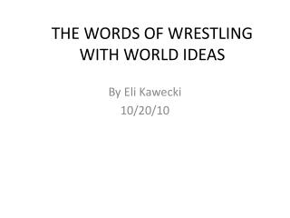 THE WORDS OF WRESTLING WITH WORLD IDEAS