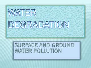 WATER DEGRADATION