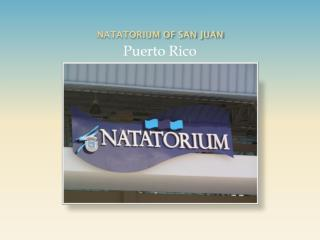 NATATORIUM OF SAN JUAN