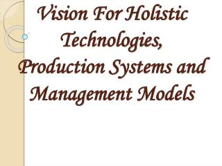 Vision For Holistic Technologies, Production Systems and Management Models
