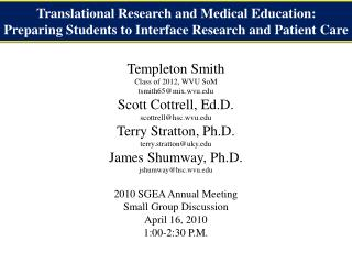 Templeton Smith Class of 2012, WVU SoM tsmith65@mix.wvu Scott Cottrell, Ed.D.