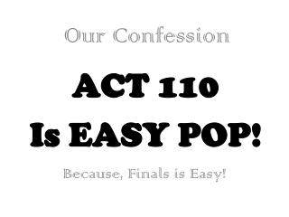 ACT 110 Is EASY POP!