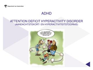 ADHD Attention Deficit Hyperactivity Disorder (aandachtstekort- en  hyperactiviteitstoornis )