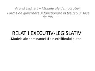 RELATII EXECUTIV-LEGISLATIV Modele  ale  dominantei si  ale  echilibrului puterii