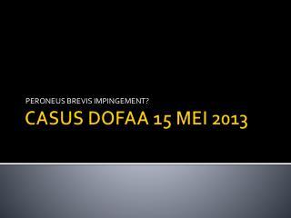 CASUS DOFAA 15 MEI 2013
