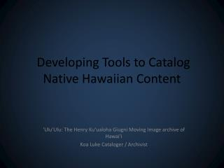 Developing Tools to Catalog Native Hawaiian Content