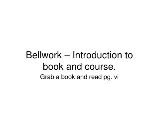 Bellwork  – Introduction to book and course.