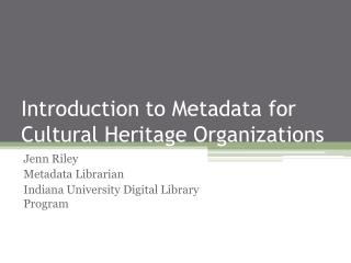 Introduction to Metadata for Cultural Heritage Organizations
