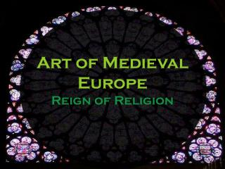 Art of Medieval Europe Reign of Religion