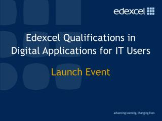 Edexcel Qualifications in  Digital Applications for IT Users  Launch Event