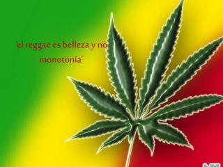 �el reggae es belleza y no monoton�a�