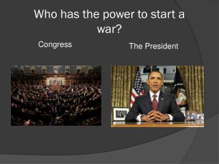 Who has the power to start a war?
