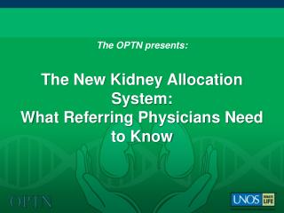 The OPTN presents: The New Kidney Allocation System:  What Referring Physicians Need to Know