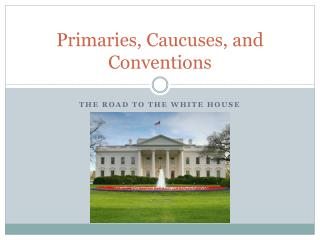 Primaries, Caucuses, and Conventions