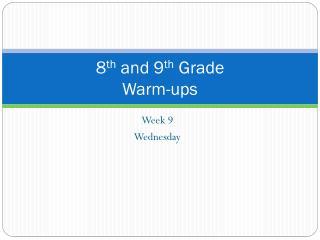8 th  and 9 th  Grade  Warm-ups