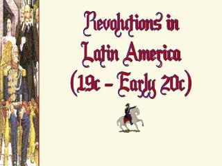 Revolutions in Latin America (19c - Early 20c)