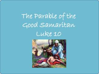 The Parable of  the  Good  Samaritan Luke 10