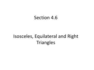 Section 4.6 Isosceles, Equilateral and Right Triangles