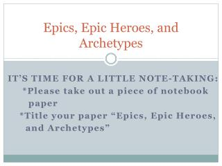 Epics, Epic Heroes, and Archetypes
