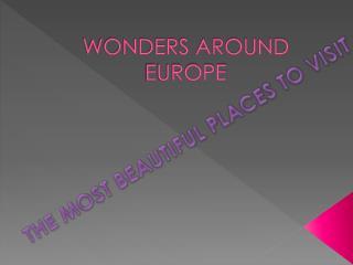 WONDERS AROUND EUROPE