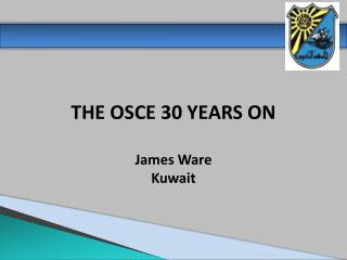 THE OSCE 30 YEARS ON James Ware Kuwait