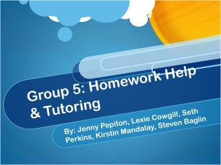 Group 5: Homework Help & Tutoring