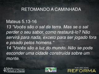 RETOMANDO A CAMINHADA Mateus 5.13-16