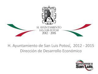 H. Ayuntamiento de San Luis Potosí,  2012 - 2015 Dirección de Desarrollo Económico