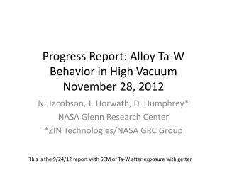 Progress Report: Alloy Ta-W  Behavior in High Vacuum November 28, 2012