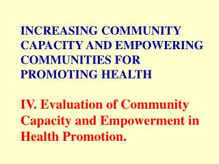 INCREASING COMMUNITY CAPACITY AND EMPOWERING COMMUNITIES FOR PROMOTING HEALTH  IV. Evaluation of Community Capacity and
