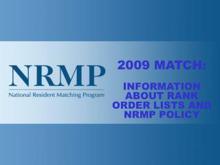 2009 MATCH: INFORMATION ABOUT RANK ORDER LISTS AND NRMP POLICY