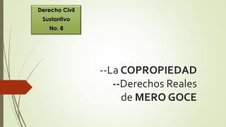 --La  COPROPIEDAD -- Derechos Reales  de  MERO GOCE