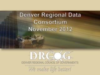 Denver Regional Data Consortium November 2012