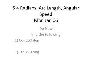 5.4 Radians, Arc Length, Angular Speed Mon Jan 06