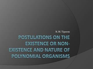 Postulations on the existence or non-existence and nature of polynomial organisms