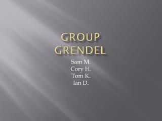 GROUP  GRENDEL