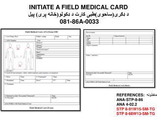 INITIATE A FIELD MEDICAL CARD د ډګری(ساحوی)طبی کارت د  ډکولو(خانه پرۍ)  پیل  081-86A-0033