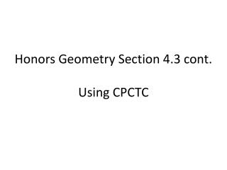 Honors Geometry  Section  4.3  cont. 	                                               Using CPCTC